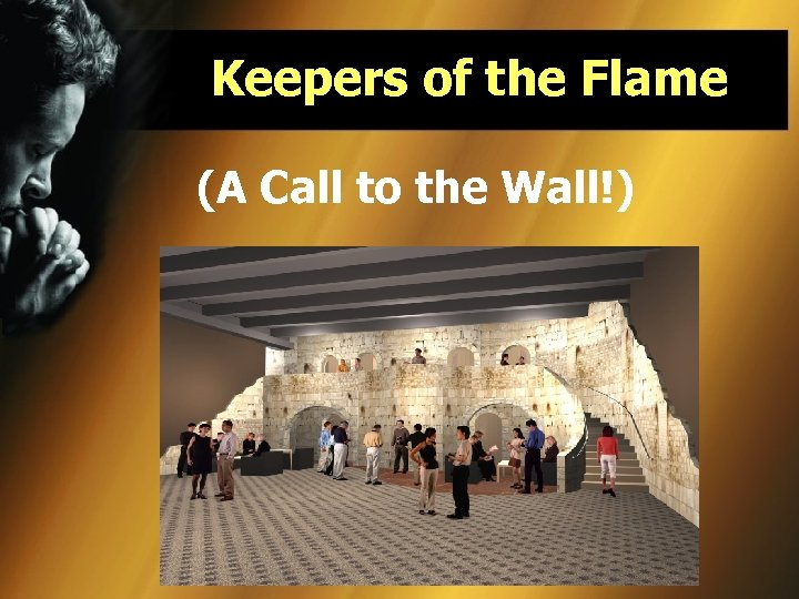 Keepers of the Flame (A Call to the Wall!)