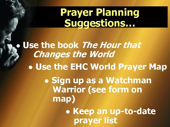 Prayer Planning Suggestions… ● Use the book The Hour that Changes the World ●