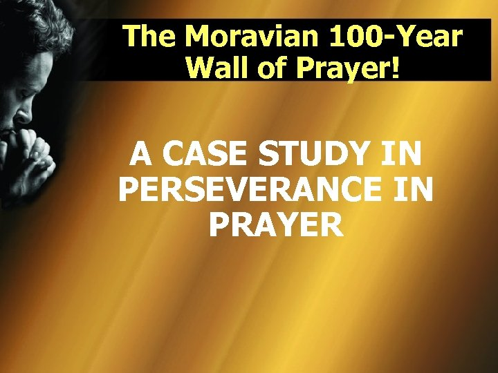 The Moravian 100 -Year Wall of Prayer! A CASE STUDY IN PERSEVERANCE IN PRAYER