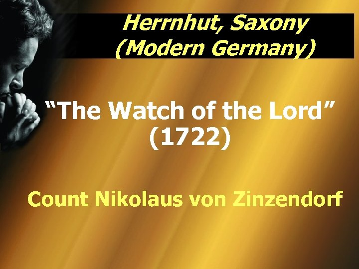 "Herrnhut, Saxony (Modern Germany) ""The Watch of the Lord"" (1722) Count Nikolaus von Zinzendorf"