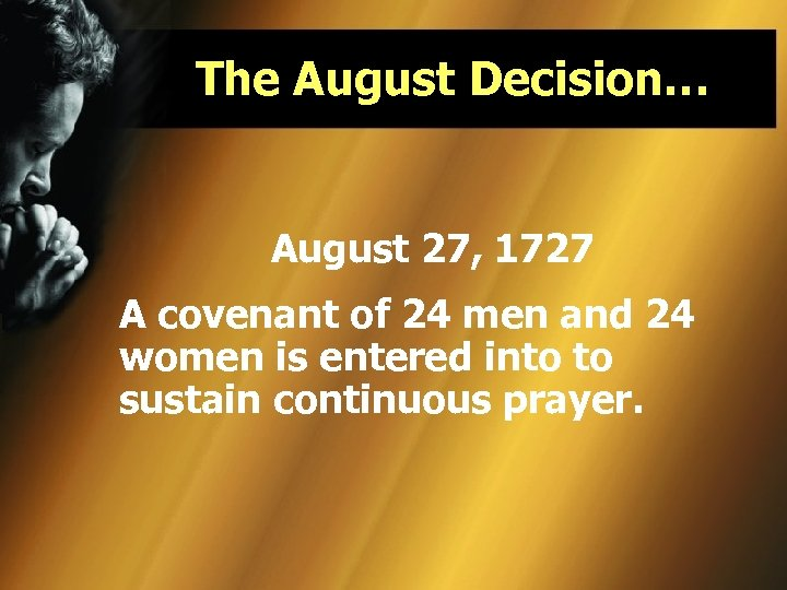 The August Decision… August 27, 1727 A covenant of 24 men and 24 women