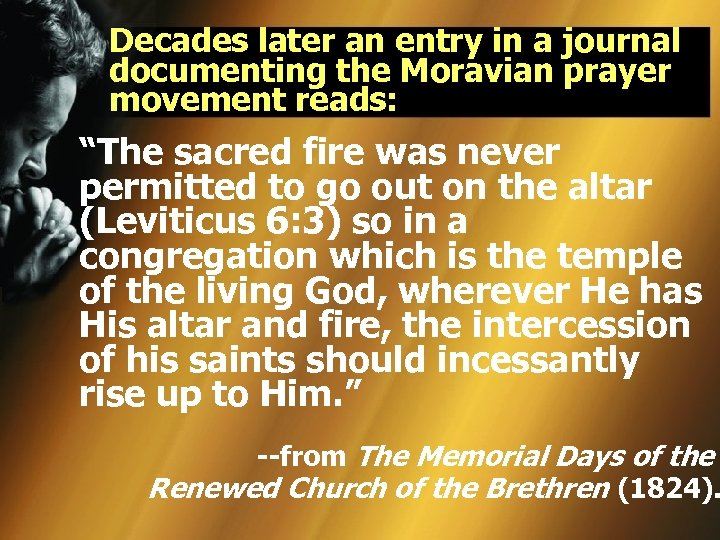 "Decades later an entry in a journal documenting the Moravian prayer movement reads: ""The"