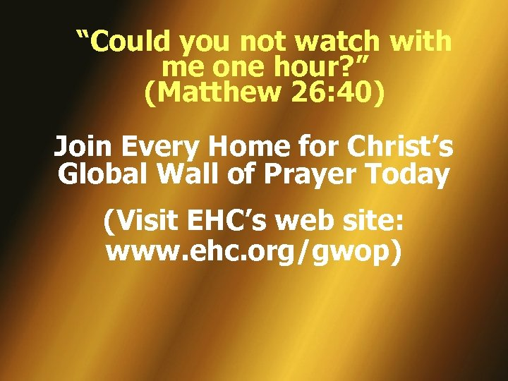 """Could you not watch with me one hour? "" (Matthew 26: 40) Join Every"