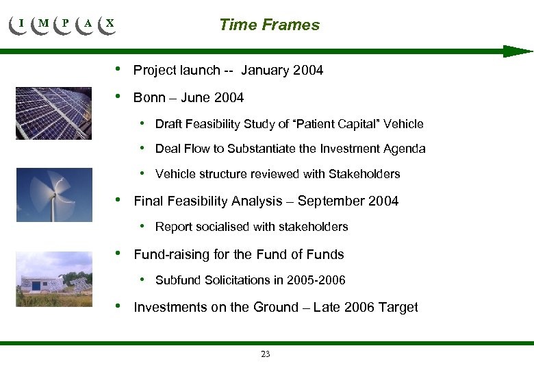 I M P A X Time Frames • Project launch -- January 2004 •