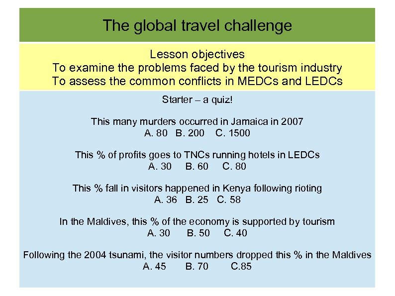 The global travel challenge Lesson objectives To examine the problems faced by the tourism