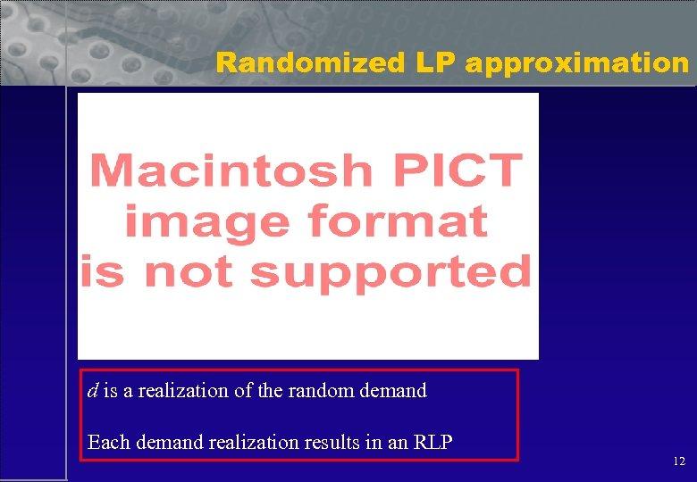 Randomized LP approximation d is a realization of the random demand Each demand realization