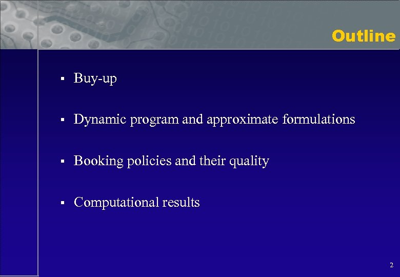 Outline § Buy-up § Dynamic program and approximate formulations § Booking policies and their