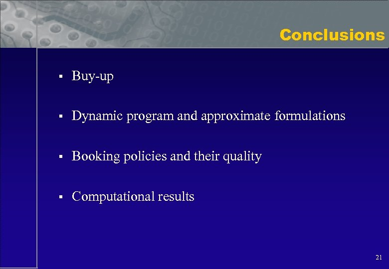 Conclusions § Buy-up § Dynamic program and approximate formulations § Booking policies and their