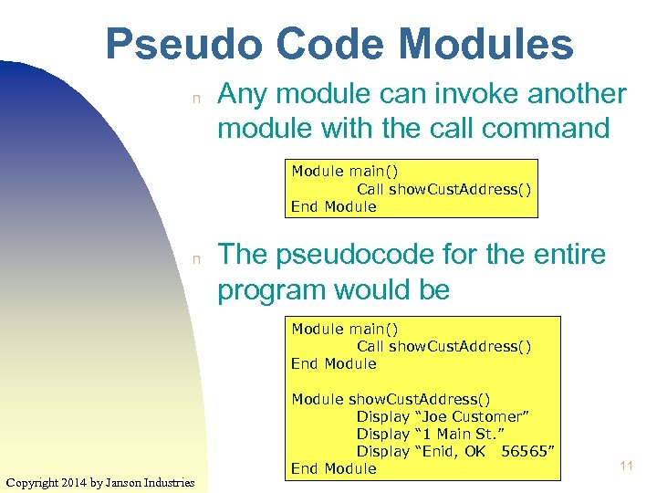 Pseudo Code Modules n Any module can invoke another module with the call command