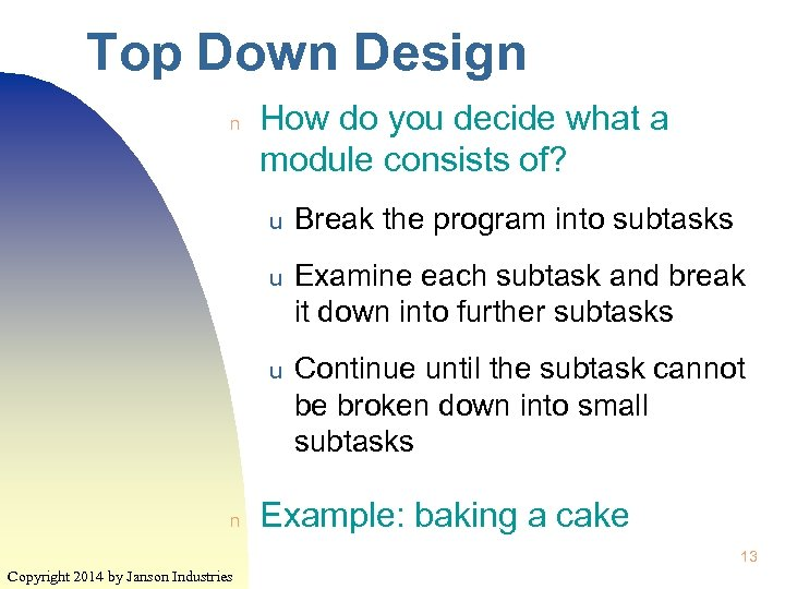 Top Down Design n How do you decide what a module consists of? u