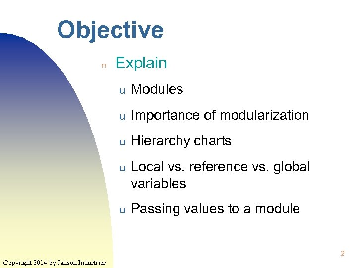 Objective n Explain u Modules u Importance of modularization u Hierarchy charts u Local