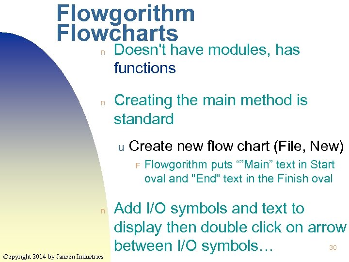 Flowgorithm Flowcharts n n Doesn't have modules, has functions Creating the main method is
