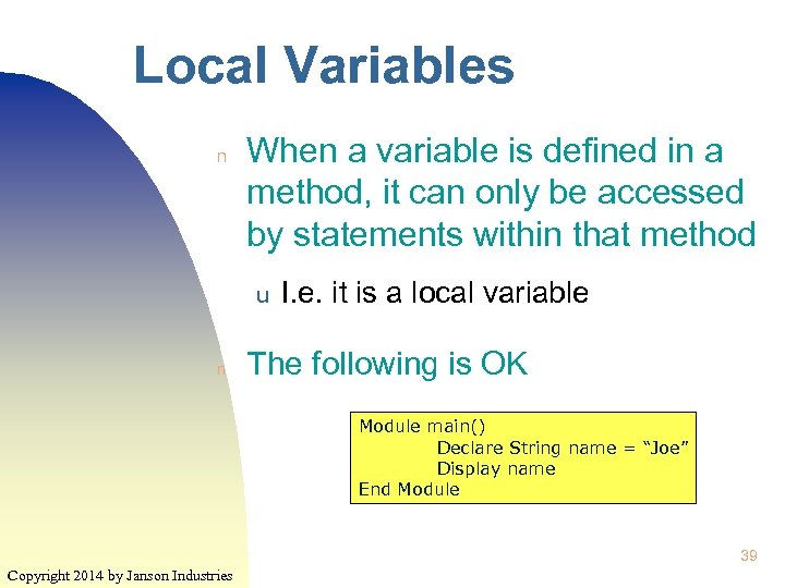 Local Variables n When a variable is defined in a method, it can only