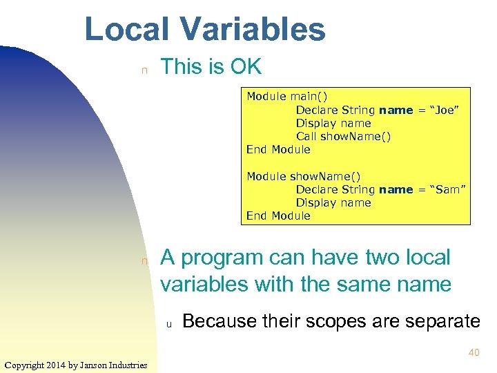 """Local Variables n This is OK Module main() Declare String name = """"Joe"""" Display"""