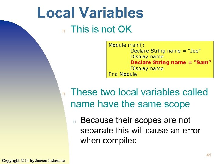 "Local Variables n This is not OK Module main() Declare String name = ""Joe"""