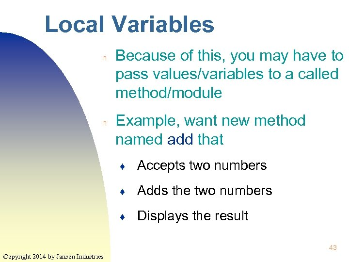 Local Variables n n Because of this, you may have to pass values/variables to