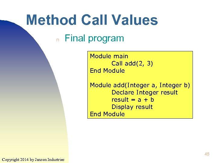 Method Call Values n Final program Module main Call add(2, 3) End Module add(Integer