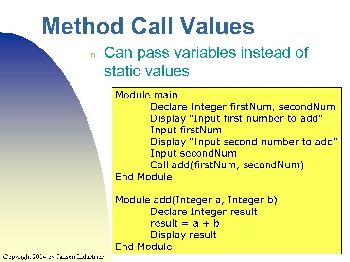 Method Call Values n Can pass variables instead of static values Module main Declare
