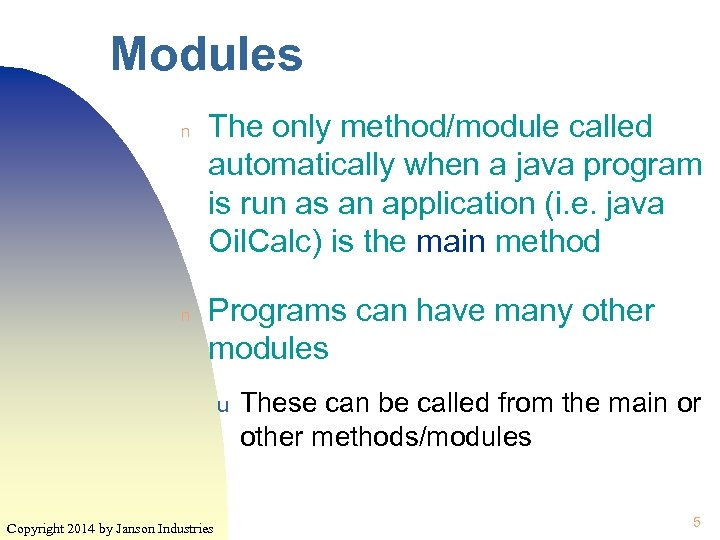 Modules n n The only method/module called automatically when a java program is run