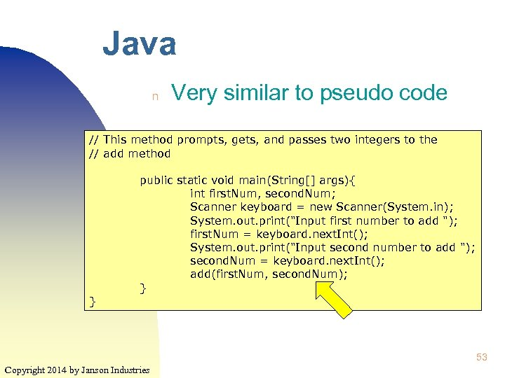 Java n Very similar to pseudo code // This method prompts, gets, and passes