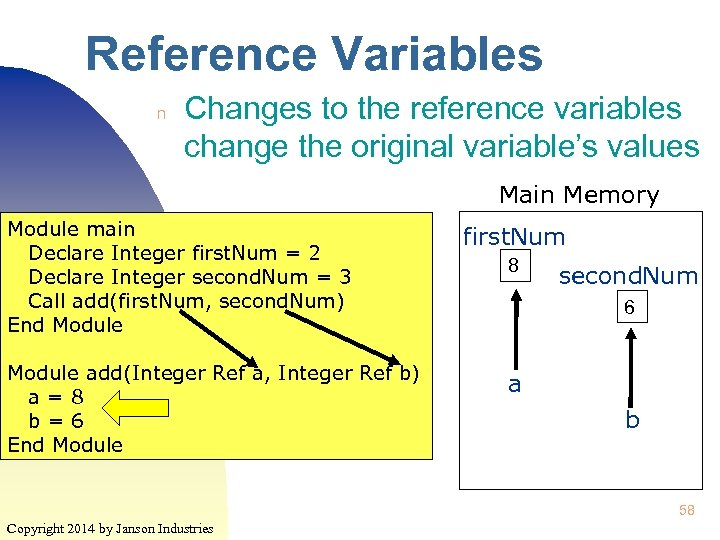 Reference Variables n Changes to the reference variables change the original variable's values Main