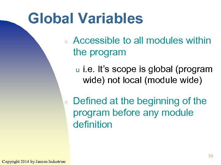 Global Variables n Accessible to all modules within the program u n i. e.