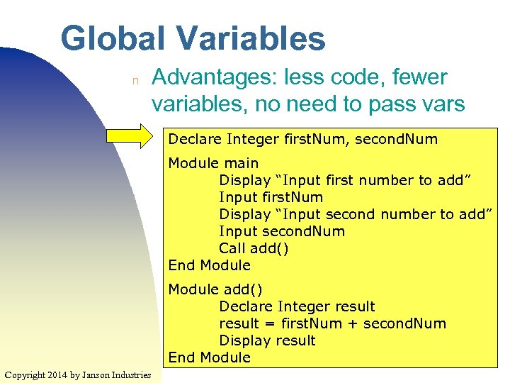 Global Variables n Advantages: less code, fewer variables, no need to pass vars Declare