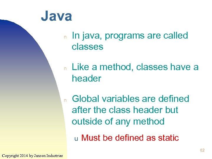 Java n n n In java, programs are called classes Like a method, classes
