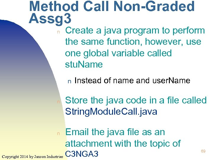 Method Call Non-Graded Assg 3 n Create a java program to perform the same