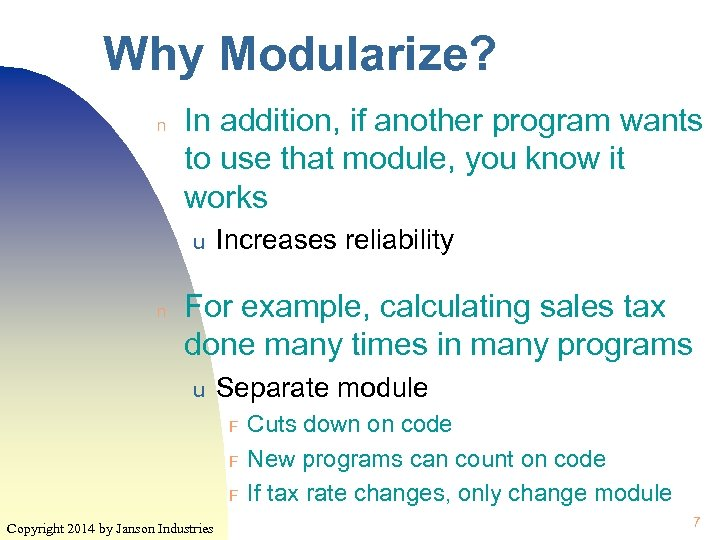 Why Modularize? n In addition, if another program wants to use that module, you