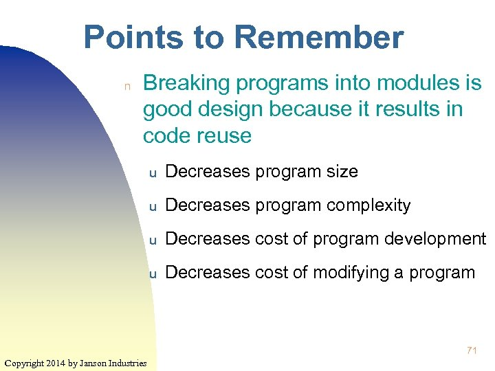 Points to Remember n Breaking programs into modules is good design because it results
