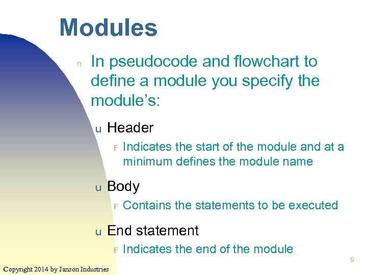 Modules n In pseudocode and flowchart to define a module you specify the module's: