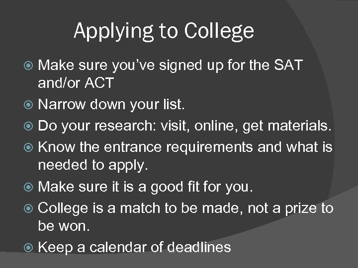 Applying to College Make sure you've signed up for the SAT and/or ACT Narrow
