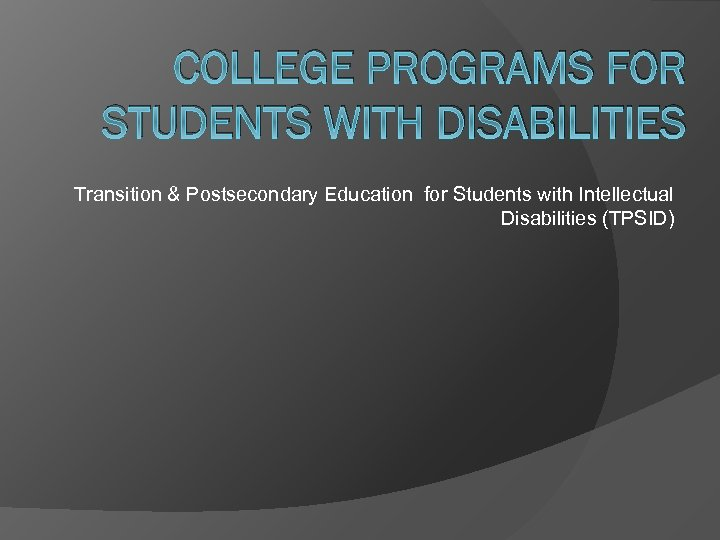 COLLEGE PROGRAMS FOR STUDENTS WITH DISABILITIES Transition & Postsecondary Education for Students with Intellectual