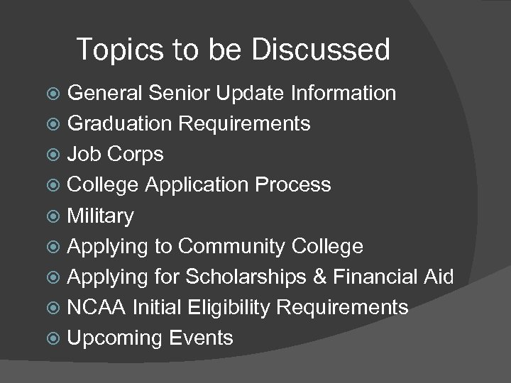 Topics to be Discussed General Senior Update Information Graduation Requirements Job Corps College Application