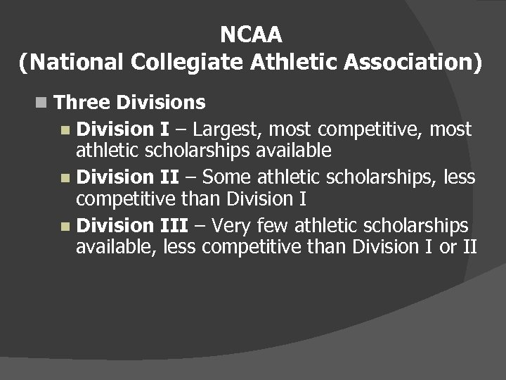 NCAA (National Collegiate Athletic Association) Three Divisions Division I – Largest, most competitive, most