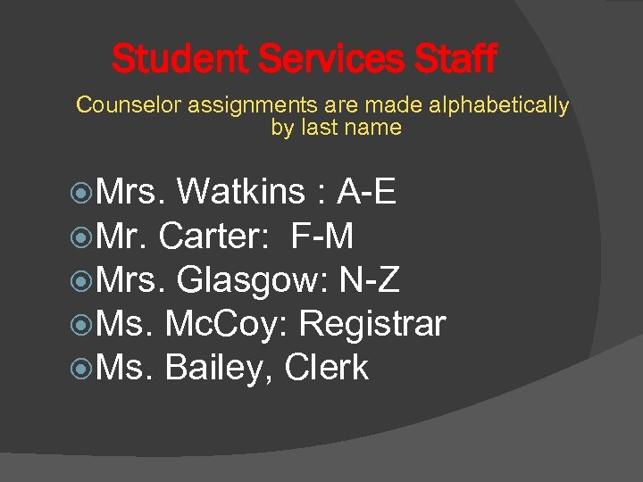 Student Services Staff Counselor assignments are made alphabetically by last name Mrs. Watkins :