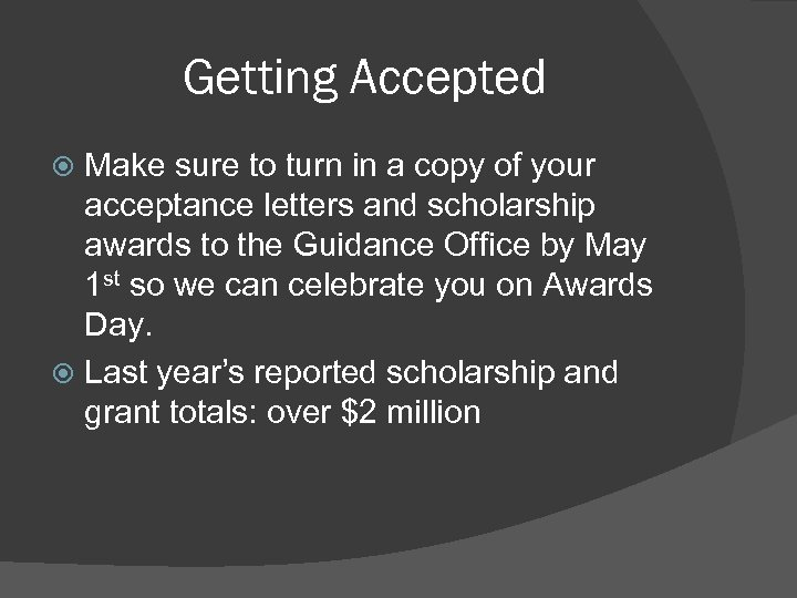 Getting Accepted Make sure to turn in a copy of your acceptance letters and