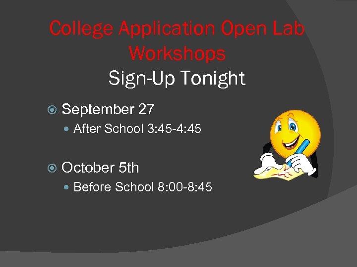 College Application Open Lab Workshops Sign-Up Tonight September 27 After School 3: 45 -4: