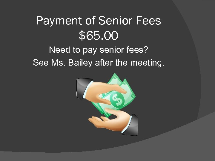Payment of Senior Fees $65. 00 Need to pay senior fees? See Ms. Bailey