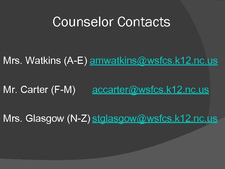 Counselor Contacts Mrs. Watkins (A-E) amwatkins@wsfcs. k 12. nc. us Mr. Carter (F-M) accarter@wsfcs.