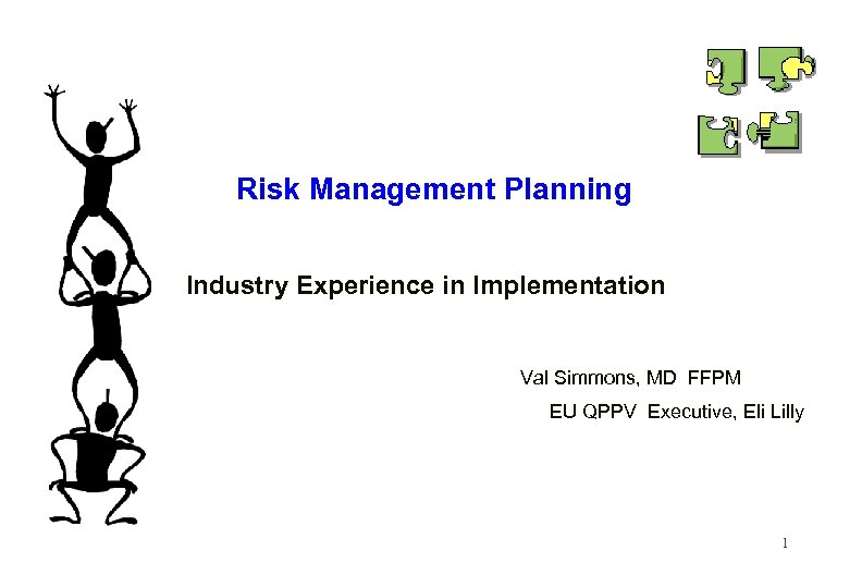 Risk Management Planning Industry Experience in Implementation Val Simmons, MD FFPM EU QPPV Executive,
