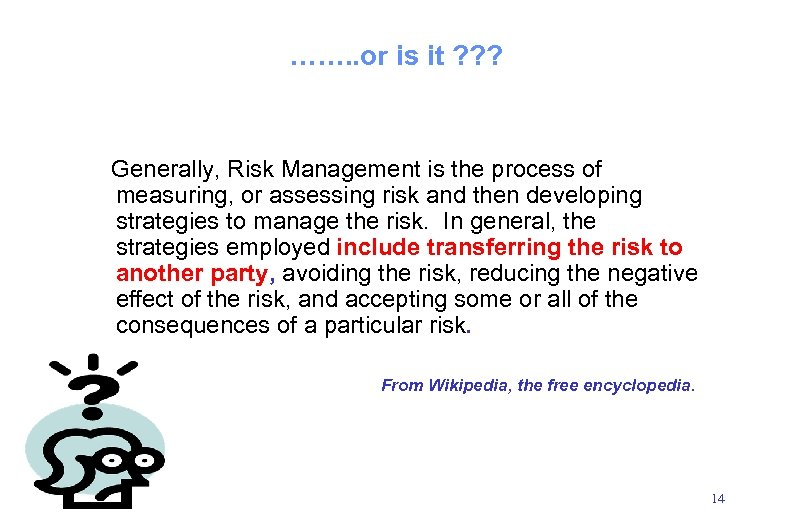 ……. . or is it ? ? ? Generally, Risk Management is the process