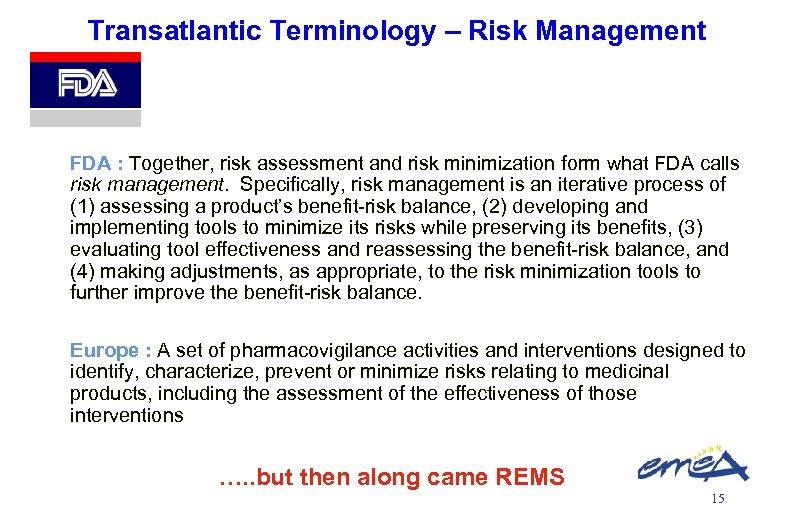 Transatlantic Terminology – Risk Management FDA : Together, risk assessment and risk minimization form