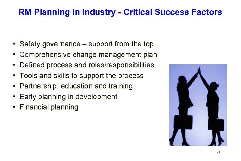 RM Planning in Industry - Critical Success Factors • • Safety governance – support