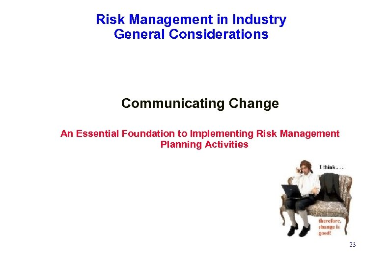 Risk Management in Industry General Considerations Communicating Change An Essential Foundation to Implementing Risk