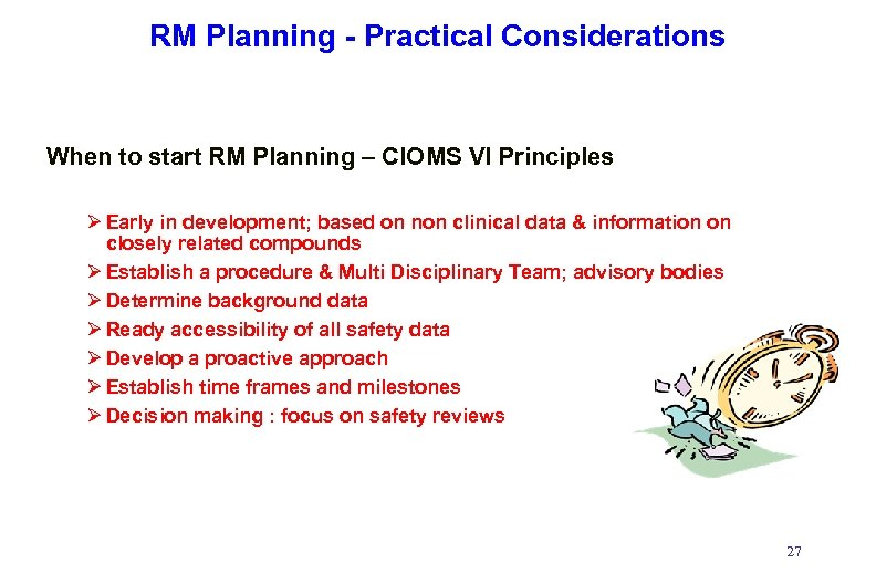 RM Planning - Practical Considerations When to start RM Planning – CIOMS VI Principles