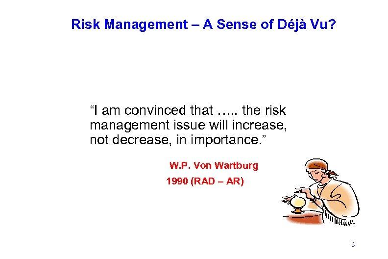 """Risk Management – A Sense of Déjà Vu? """"I am convinced that …. ."""