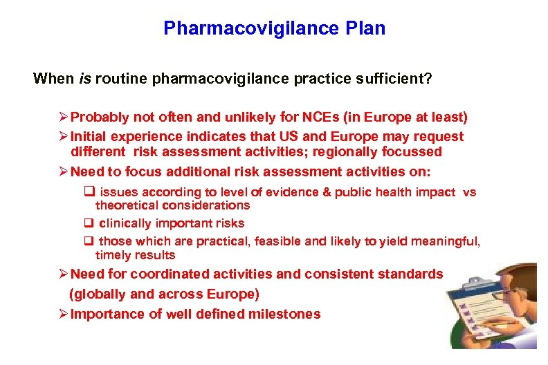 Pharmacovigilance Plan When is routine pharmacovigilance practice sufficient? Ø Probably not often and unlikely