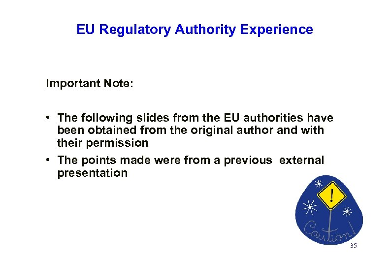 EU Regulatory Authority Experience Important Note: • The following slides from the EU authorities